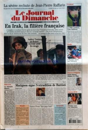 JOURNAL DU DIMANCHE (LE) [No 3017] du 24/10/2004 - LA SEVERE RECHUTE DE JEAN-PIERRE RAFFARIN - SON PLUS FORT TAUX D'IMPOPULARITE AU BAROMETRE IFOP-JDD - EN IRAK LA FILIERE FRANCAISE - AUDREY TAUTOU ET JEUNET EN ROUTE POUR LES OSCARS - EDITORIAL - LE MIRACLE DANOIS - JEAN-CLAUDE MAURICE - MATIGNON SIGNE L'EXTRADITION DE BATTISTI - MONDE - ETATS-UNIS BUSH ET KERRY A EGALITE SELON LE SONDAGE NEWSWEEK - ISRAEL - LES MENACES DE MORT SE MULTIPLIENT CONTRE ARIEL SHARON INITIATEUR DU PLAN D'EVACUATION