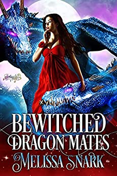 Bewitched Dragon Mates: How to Take Your Dragon Mates (Sassafras Shifters Book 3) by [Melissa Snark]