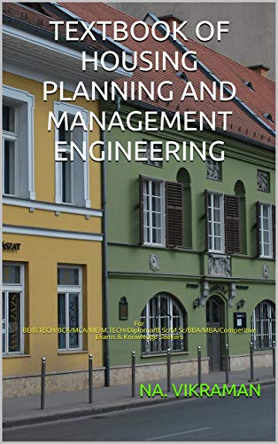 TEXTBOOK OF HOUSING PLANNING AND MANAGEMENT ENGINEERING : For BE/B.TECH/BCA/MCA/ME/M.TECH/Diploma/B.Sc/M.Sc/BBA/MBA/Competitive Exams & Knowledge Seekers (English Edition)