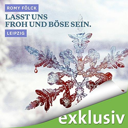 Lasst uns froh und böse sein. Leipzig (Winterkrimi) Titelbild