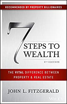 7 Steps to Wealth: The Vital Difference Between Property and Real Estate by [John L. Fitzgerald]