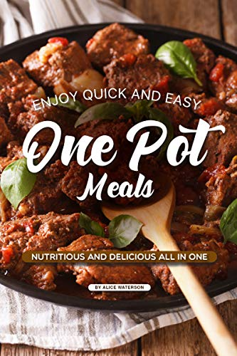 Enjoy Quick and Easy One Pot Meals: Nutritious and Delicious all in One (English Edition)