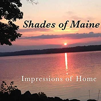 Shades of Maine: Impressions of Home