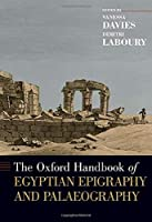 The Oxford Handbook of Egyptian Epigraphy and Palaeography (Oxford Handbooks)