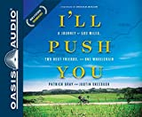 I'll Push You: A Journey of 500 Miles, Two Best Friends, and One Wheelchair: Library Edition