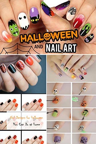 Nail Art And Halloween Nail Designs For Halloween You Can Do At Home Nails For Halloween Ebook Haser Aaron Amazon Co Uk Kindle Store