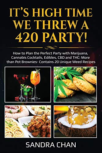 It's High Time We Threw a 420 Party!: How to Plan the Perfect Party with Marijuana, Cannabis Cocktails, Edibles, CBD and THC