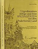 Urgroßmutters deftige und feine Spezialitäten aus dem Paderborner Land. Forschungsarbeit über Eßgewohnheiten und Brauchtum der vergangenen Jahrhunderte