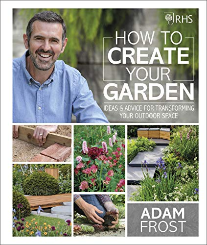 RHS How to Create your Garden: Ideas and Advice for Transforming your...