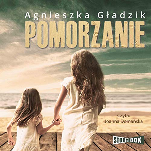 Pomorzanie                   By:                                                                                                                                 Agnieszka Gładzik                               Narrated by:                                                                                                                                 Joanna Domańska                      Length: 12 hrs and 50 mins     Not rated yet     Overall 0.0