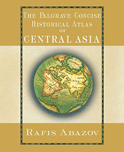 Palgrave Concise Historical Atlas of Central Asia (Palgrave Concise Historical Atlases)