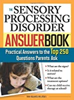 The Sensory Processing Disorder Answer Book: Practical Answers to the Top 250 Questions Parents Ask by Tara Delaney(2008-07-01)