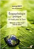 Ecopsychologie pratique et rituels pour la Terre - Retrouver le lien vivant avec la nature