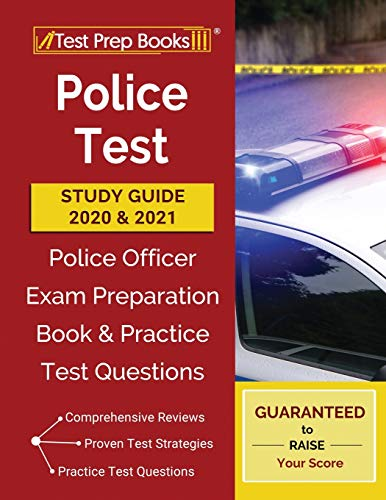 Police Test Study Guide 2020 and 2021: Police Officer Exam Preparation Book and Practice Test Questions