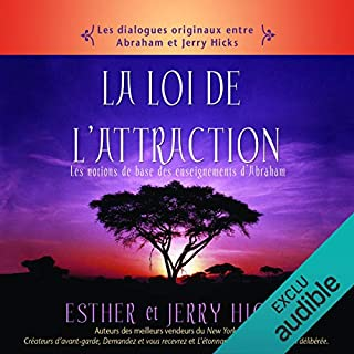 La loi de l'attraction     Les notions de base des enseignements d'Abraham              De :                                                                                                                                 Esther Hicks,                                                                                        Jerry Hicks                               Lu par :                                                                                                                                 Vincent Davy                      Durée : 3 h et 7 min     70 notations     Global 4,8