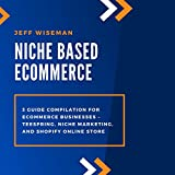 Niche Based Ecommerce: 3 Guide Compilation for Ecommerce Businesses – Teespring, Niche Marketing, and Shopify Online Store (English Edition)