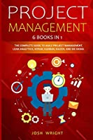 Project Management: 6 Books in 1: The Complete Guide to Agile Project Management, Lean Analytics, Scrum, Kanban, Kaizen, and Six Sigma