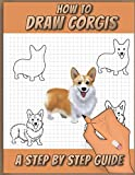 How To Draw Corgis: A Step by Step Drawing Book for drawing cute, adorable and funny Corgis using basic shapes and lines