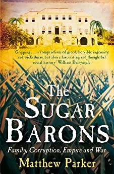 The Sugar Barons by [Matthew Parker]