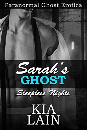 Sarahs Ghost (Paranormal Ghost Erotica): Sleepless Nights (English Edition) eBook: Lain, Kia: Amazon.es: Tienda Kindle