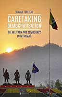 Caretaking Democratization: The Military and Political Change in Myanmar
