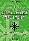 La Chaos Magick Pratique: Manipulation...