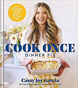 Cook Once Dinner Fix: Quick and Exciting Ways to Transform Tonight's Dinner into Tomorrow's Feast by [Cassy Joy Garcia]