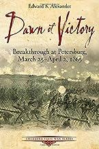 Dawn of Victory: Breakthrough at Petersburg, March 25 - April 2, 1865 (Emerging Civil War Series)