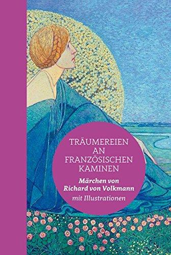 Träumereien an französischen Kaminen: Halbleinen: Märchen von Richard von Volkmann mit vielen Abbildungen