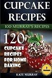 Cupcake Recipes: 120 Cupcake Recipes for Home Baking