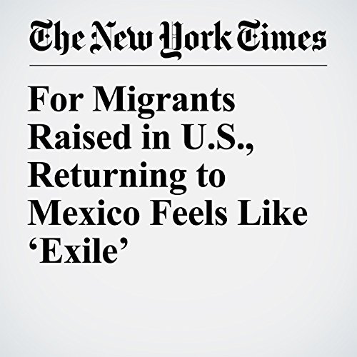 For Migrants Raised in U.S., Returning to Mexico Feels Like 'Exile' copertina