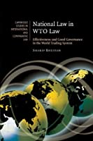 National Law in WTO Law: Effectiveness and Good Governance in the World Trading System (Cambridge Studies in International and Comparative Law) by Sharif Bhuiyan(2011-03-03)