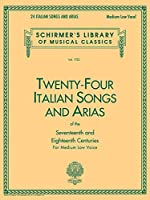 Twenty-Four Italian Songs and Arias of the 17th and 18th Century: Medium Low Voice (Schirmer's Library of Musical Classics)