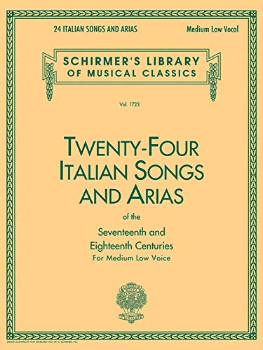 Twenty-four Italian Songs and Arias of the Seventeenth and Eighteenth Centuries for Medium Low Voice (Schirmer's Library of Musical Classics, Vol. 1723) (English and Italian Edition)