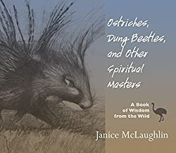 Ostriches, Dung Beetles and Other Spiritual Masters: A Book of Wisdom from the Wild