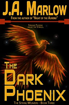 The Dark Phoenix (The String Weavers - Book 3) by [J.A. Marlow]