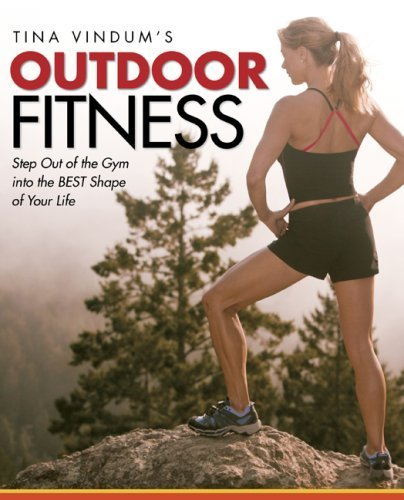 Tina Vindum's Outdoor Fitness: Step Out of the Gym and Into the BEST Shape of Your Life (English Edition)