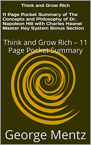 Think and Grow Rich – 11 Page Pocket Summary of The Concepts and Philosophy of Dr. Napoleon Hill with Charles Haanel Master Key System Bonus Section: Think and Grow Rich – 11 Page