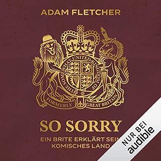 So sorry     Ein Brite erklärt sein komisches Land              Autor:                                                                                                                                 Adam Fletcher                               Sprecher:                                                                                                                                 Hans Jürgen Stockerl                      Spieldauer: 4 Std. und 36 Min.     162 Bewertungen     Gesamt 4,2