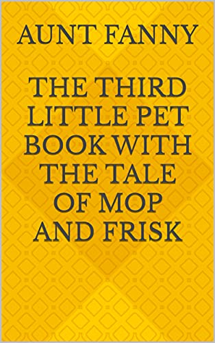 The Third Little Pet Book with the Tale of Mop and Frisk (English Edition)