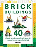 Brick Buildings: 40 Clever & Creative Ideas to Make from Classic Lego (Brick Builds Series)