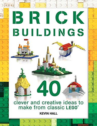 Brick Buildings: 40 Clever & Creative Ideas to Make from Classic Lego (Brick Builds)