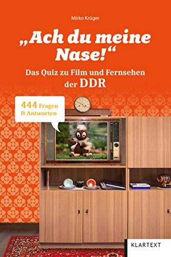 Ach du meine Nase!: Das Quiz zu Film und Fernsehen in der DDR. 444 Fragen & Antworten