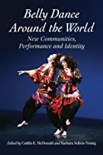 Belly Dance Around the World: New Communities, Performance and Identity