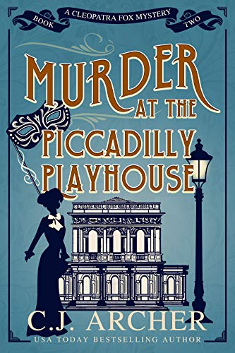 Murder at the Piccadilly Playhouse (Cleopatra Fox Mysteries Book 2) by [C.J. Archer]