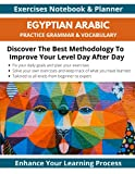 Egyptian Arabic Practice Grammar & Vocabulary Exercises Notebook & Planner Discover The Best Methodology To Improve Your Level Day After Day Enhance ... Arabic Book For Adults And Kids All Levels
