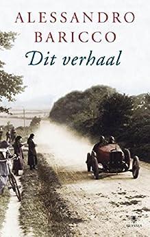 Dit verhaal (Dutch Edition) di [Alessandro Baricco, Manon Smits]