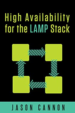 High Availability for the LAMP Stack: Eliminate Single Points of Failure and Increase Uptime for Your Linux, Apache, MySQL, and PHP Based Web Applications
