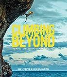 Climbing Beyond: The world's greatest rock climbing adventures - James Pearson