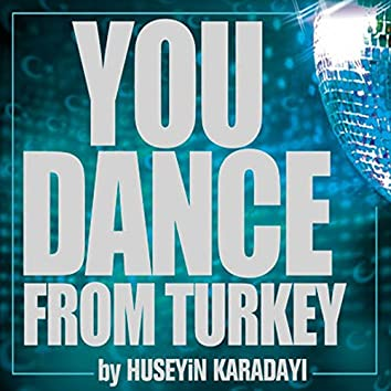 You Dance From Turkey